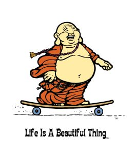 """Life is a Beautiful Thing"" Buddha skater."