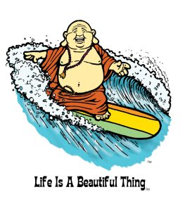"""Life is a Beautiful Thing"" Buddha surfing."