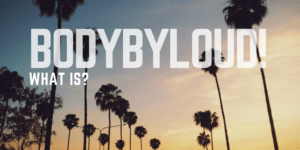 What Is Bodybyloud!