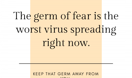 The Germ of Fear is the Worst Virus Spreading Right Now