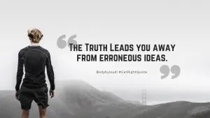 The Truth leads you away from erroneous ideas and sin.-2