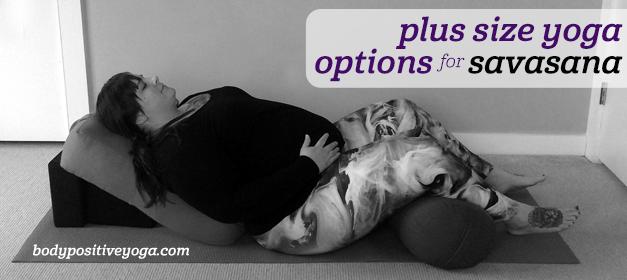 Plus size yoga options for savasana (corpse pose)