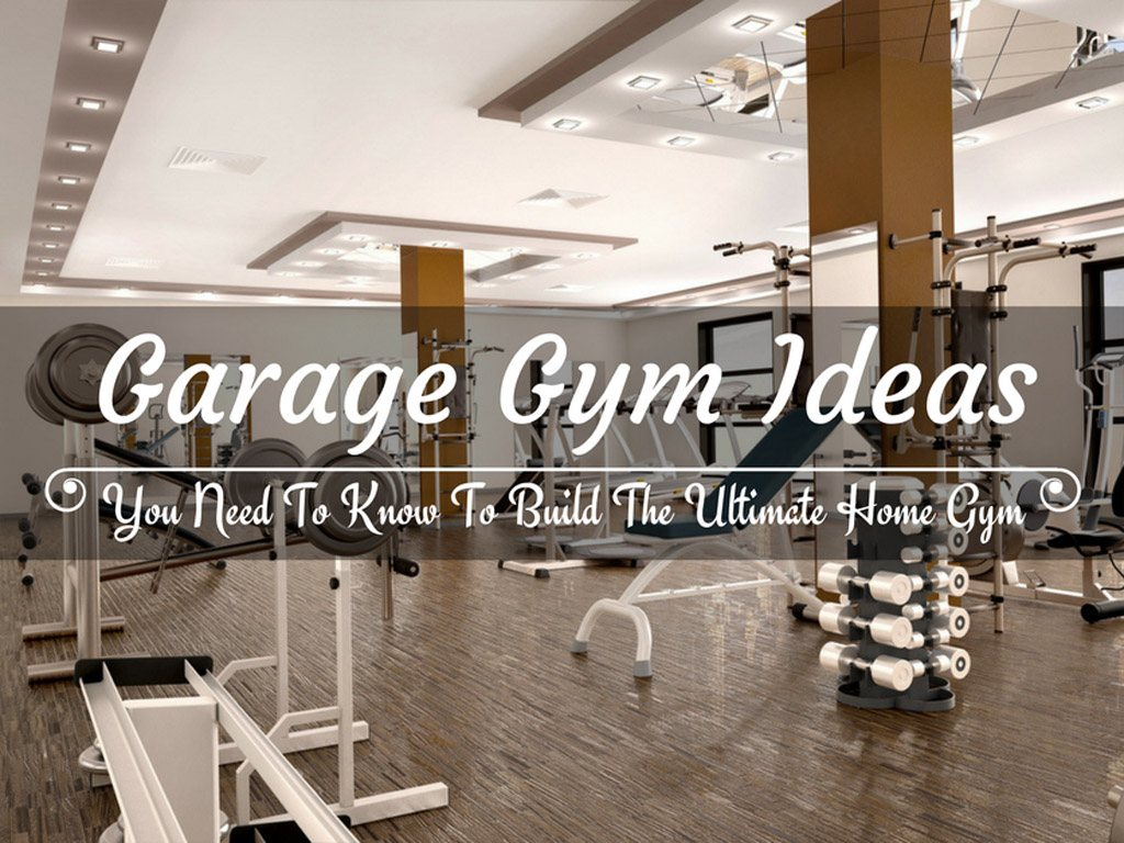 Garage Gym Ideas You Need To Know To Build The Ultimate Home Gym