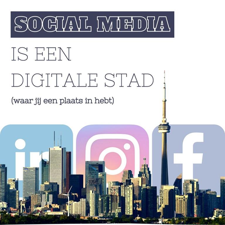Sociale media is een digitale stad (waar jij een plaats in hebt)