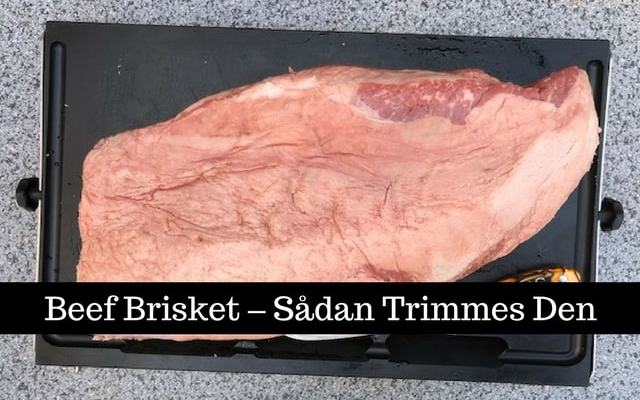 Beef Brisket – sådan trimmer man en ægte Full Packer