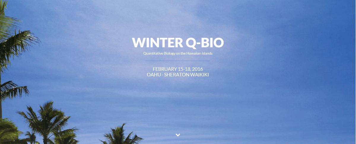 Winter Q-BIO Quantitative Biology Meeting February 15-18, 2016