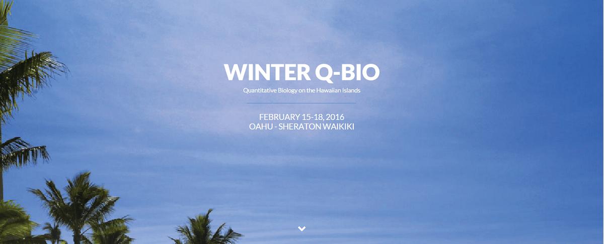 Winter Q-BIO Quantitative Biology Meeting February 15-18, 2016