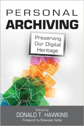 Personal Archiving: Preserving Our Digital Heritage by Donald T. Hawkins
