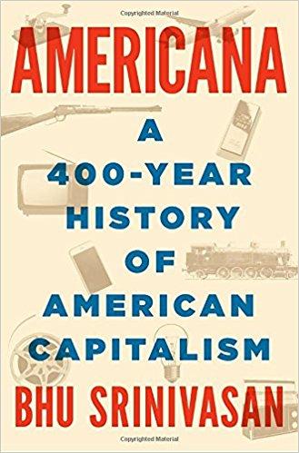 🔖 Americana: A 400-Year History of American Capitalism by Bhu Srinivasan