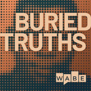 Cover art for Buried Truths from WABE/NPR featuring a brown toned blurry/digitized image of an unidentified African American man superimposed with the title of the show so as to disguise the person's identity.