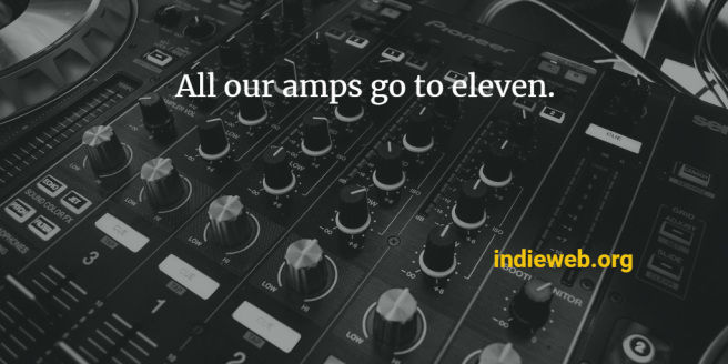 "a black audio soundboard with various controls superimposed with the text ""All our amps go to eleven. indieweb.org"""