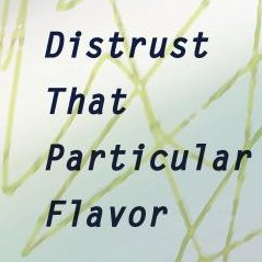 Distrust That Particular Flavor