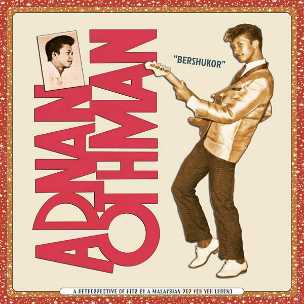 """Bershukor: A Retrospective of Hits by a Malaysian Pop Yeh Yeh Legend Adnan Othman"" [Sublime Frequencies]"
