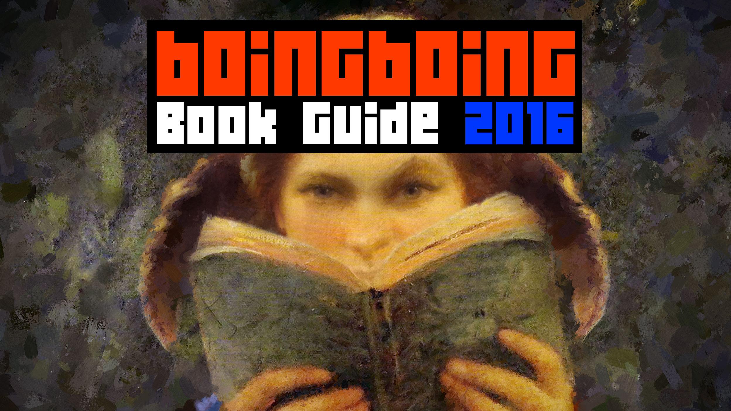 Boing Boing's 2016 Gift Guide: Books / Boing Boing