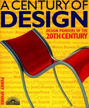 A Century of Design Design pioneers of the 20th century - Penny Sparke