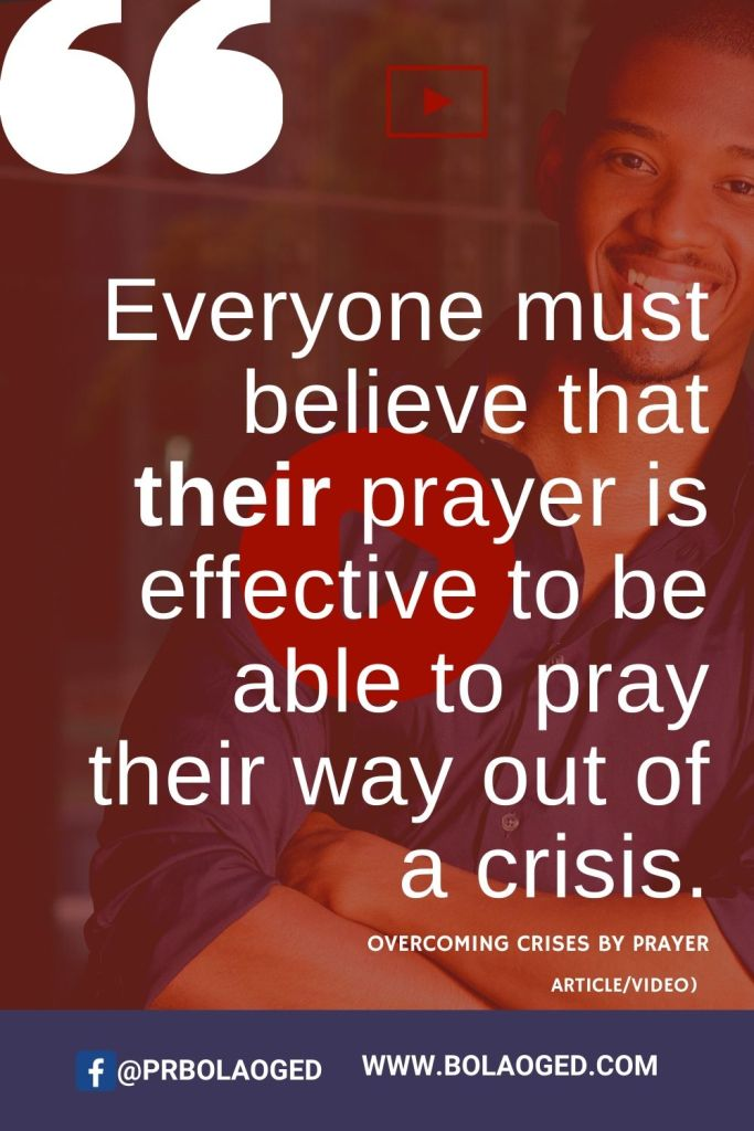 You can overcome any crises by prayer. Learn how to pray effectively to walk out of any crisis of life.