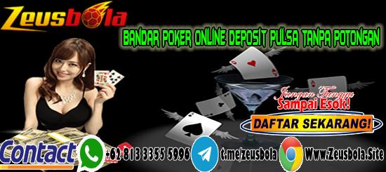 Bandar Poker Online Deposit Pulsa Tanpa Potongan