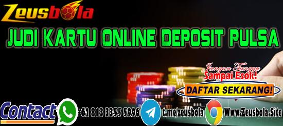 Judi Kartu Online Deposit Pulsa