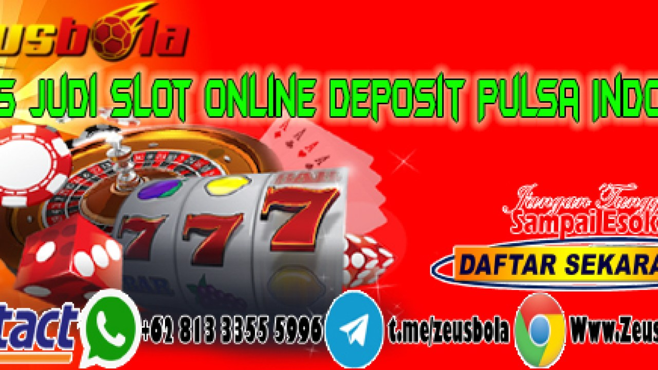 Situs Judi Slot Online Deposit Pulsa Indosat Zeusbola