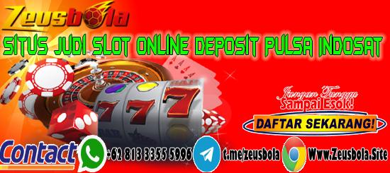 Situs Judi Slot Online Deposit Pulsa Indosat