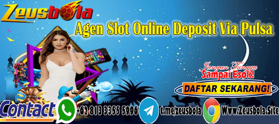 Agen Slot Online Deposit Via Pulsa