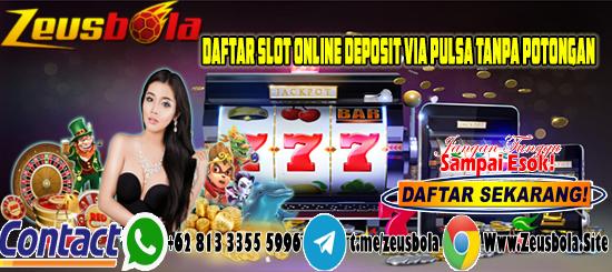 Daftar Slot Online Deposit Via Pulsa Tanpa Potongan