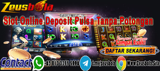 Slot Online Deposit Pulsa Tanpa Potongan