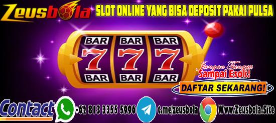 Slot Online Yang Bisa Deposit Pakai Pulsa