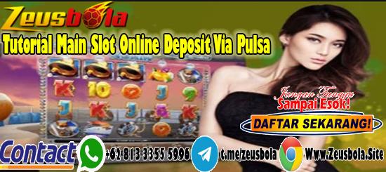 Tutorial Main Slot Online Deposit Via Pulsa