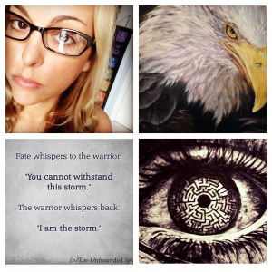"Collage containing a closeup of Nicole wearing eyeglasses, a bald eagle, an eye and a quote: ""Fate whispers to the warrier: ""You cannot withstand this storm."" The warrior whispers back: ""I am the storm."""