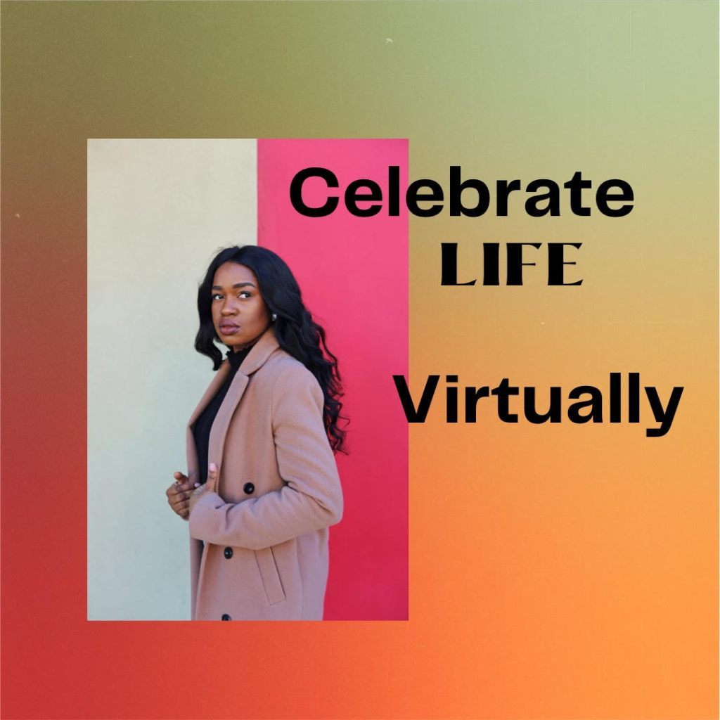 Celebrate Life Virtually is a graphic containing a photo of an attractive African American young woman with long dark wavy hair wearing a camel coat.
