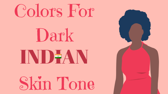 Colors For Dark Indian Skin Tone
