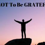 How NOT TO BE GRATEFUL
