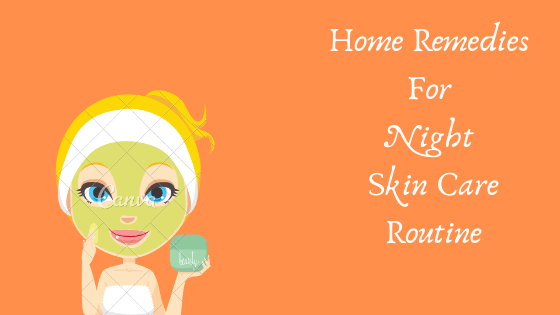 Home Remedies For Night Skin Care Routine