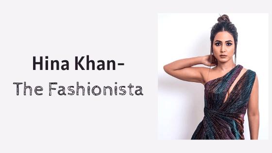 Hina Khan- The Fashionista
