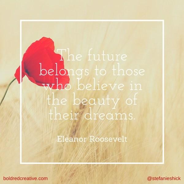 The future belongs Eleanor Roosevelt quote