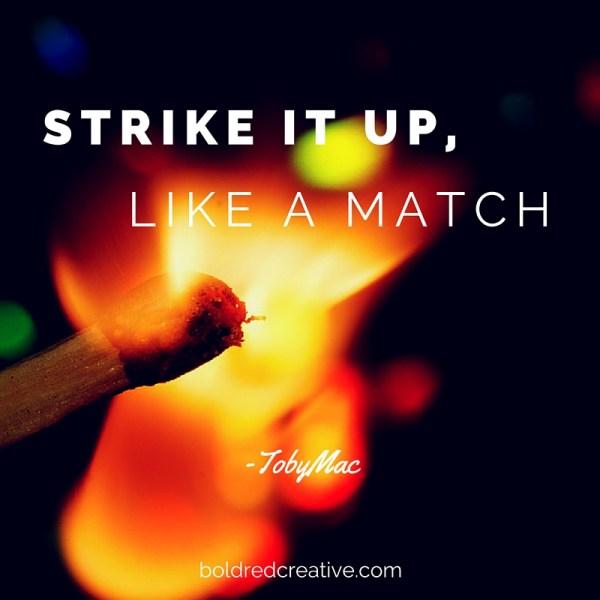 Strike It Up Like a Match Toby Mac