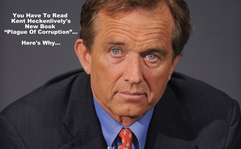Robert F. Kennedy. Jr. – EXCLUSIVE!!!  Excerpt from his Foreword to PLAGUE OF CORRUPTION