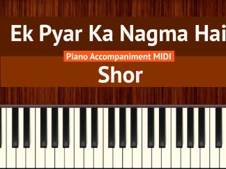 Ek Pyar Ka Nagma Hai - Shor Piano Accompaniment MIDI