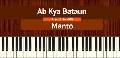 Ab Kya Bataun - Manto Piano Solo MIDI