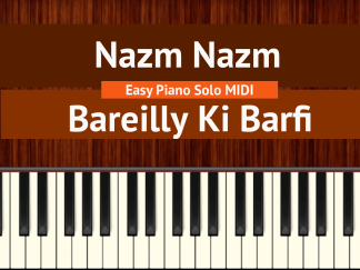 Nazm Nazm - Bareilly Ki Barfi Easy Piano Solo MIDI