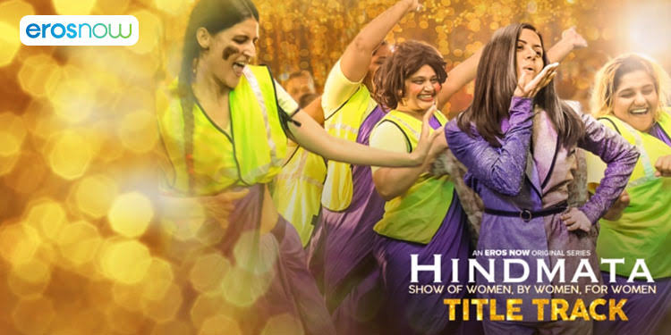 With 'Hindmata'' Eros Now brings to you an ode to women's liberation