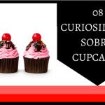 08 curiosidades sobre cupcakes