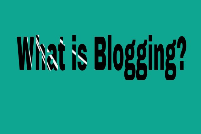 All you need to know about a blog, blogging and blogger
