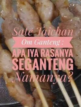 Sate Taichan Om Ganteng Palembang : Apa iya Rasanya Seganteng Namanya?