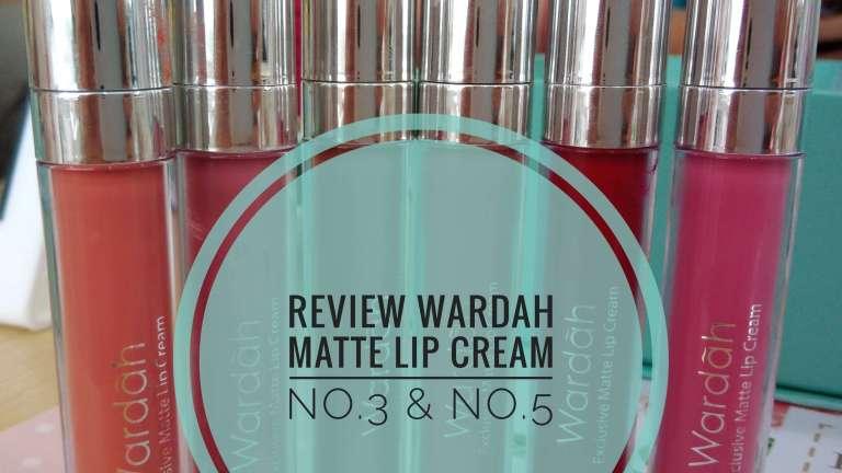 Review Wardah Exclusive Matte Lip Cream – No.5 & No.3