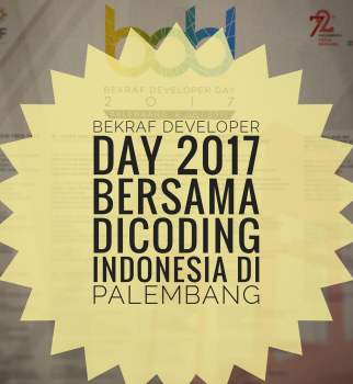 Bekraf Developer Day 2017 Bersama Dicoding Indonesia di Palembang