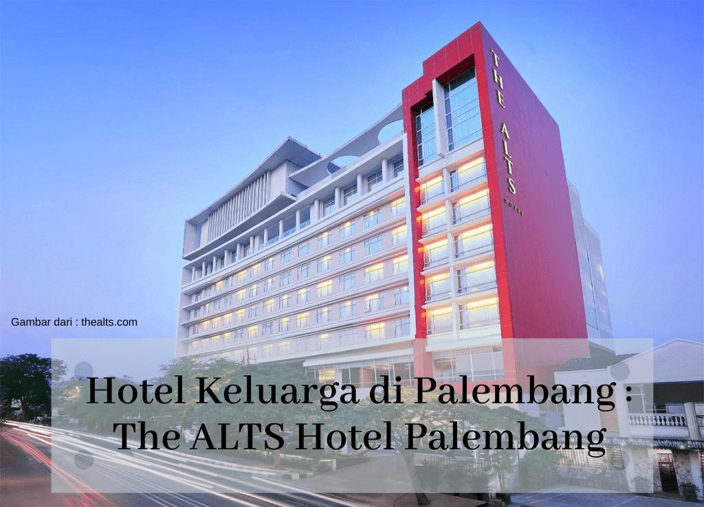 Hotel keluarga di Palembang : The ALTS Hotel Palembang