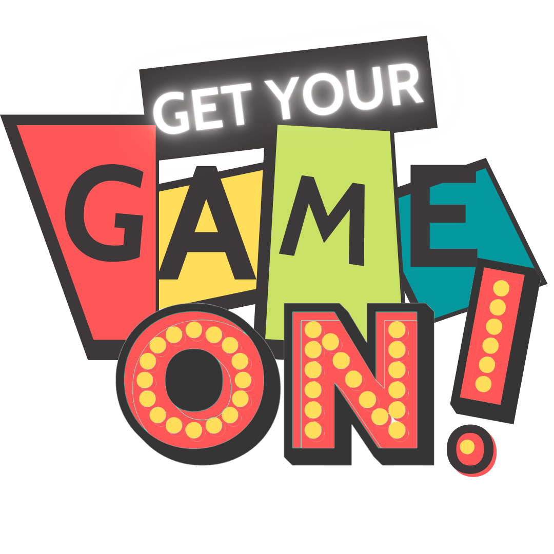 Copy of Copy of Copy of Get Your Game On
