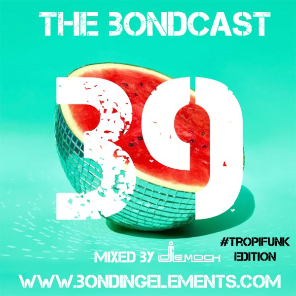 The Bondcast EP039 #TropiFunk Edition By DJ LeMoch